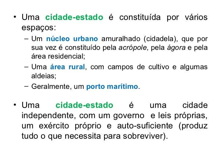 <ul><li>Uma  cidade-estado  é constituída por vários espaços: </li></ul><ul><ul><li>Um  núcleo urbano  amuralhado (cidadel...