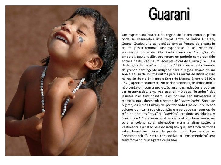 Um aspecto da História da região do Itatim como o palco onde se desenrolou uma trama entre os Índios Guarani, Guaná, Guaic...