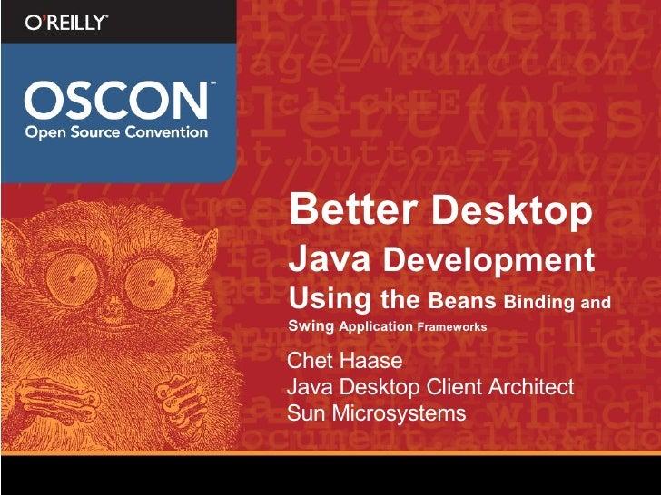 Better Desktop Java Development Using the Beans Binding and Swing Application Frameworks  Chet Haase Java Desktop Client A...
