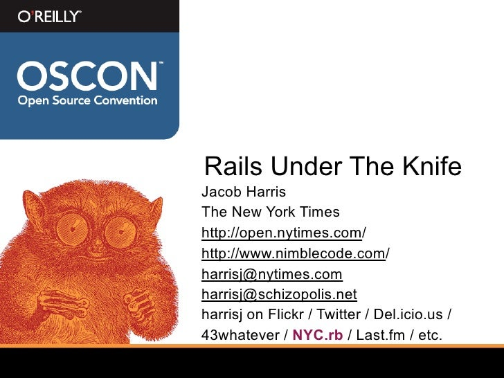 Rails Under The Knife Jacob Harris The New York Times http://open.nytimes.com/ http://www.nimblecode.com/ harrisj@nytimes....