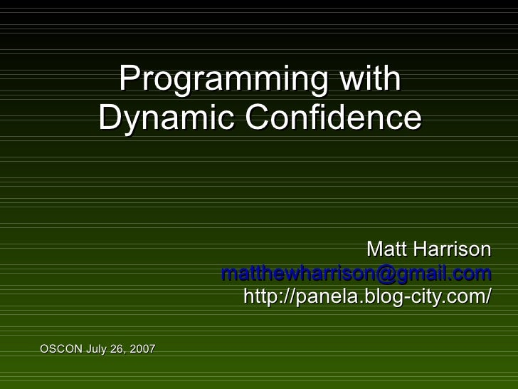 Programming with          Dynamic Confidence                                        Matt Harrison                       ma...