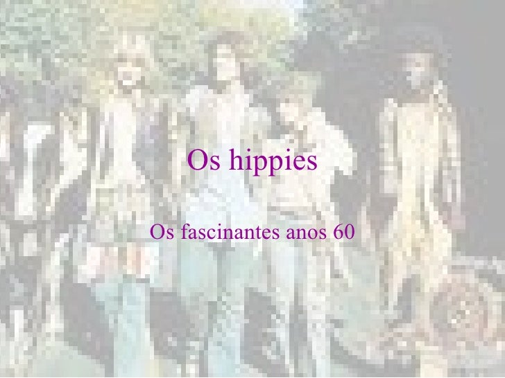 Os hippies Os fascinantes anos 60