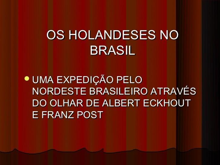 OS HOLANDESES NO        BRASIL UMA EXPEDIÇÃO PELO NORDESTE BRASILEIRO ATRAVÉS DO OLHAR DE ALBERT ECKHOUT E FRANZ POST