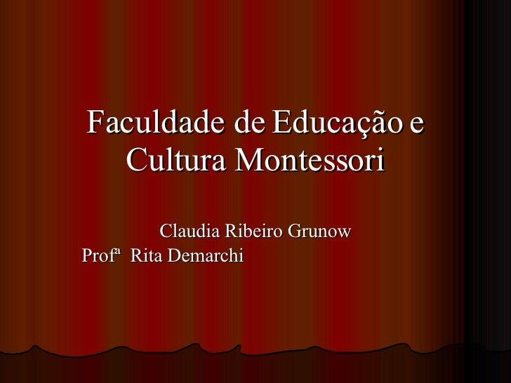 Faculdade de Educação e Cultura Montessori Claudia Ribeiro Grunow Profª  Rita Demarchi