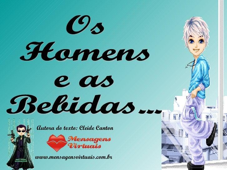 Os Homens e as Bebidas... Autora do texto: Cleide Canton www.mensagensvirtuais.com.br