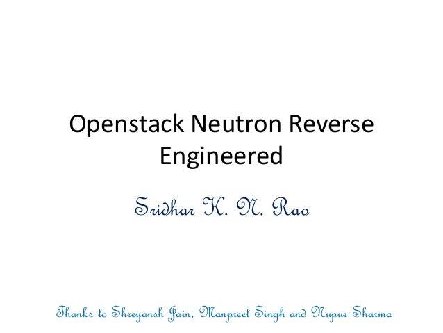 Openstack Neutron Reverse Engineered Sridhar K. N. Rao Thanks to Shreyansh Jain, Manpreet Singh and Nupur Sharma