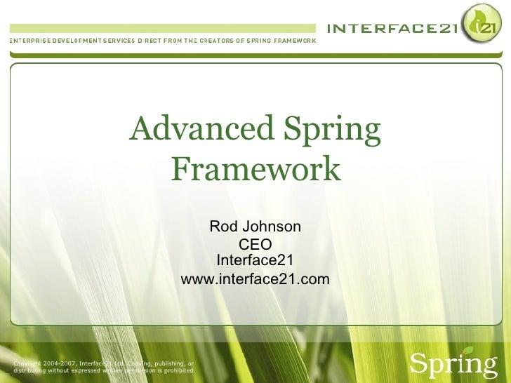 Advanced Spring Framework Rod Johnson CEO Interface21 www.interface21.com