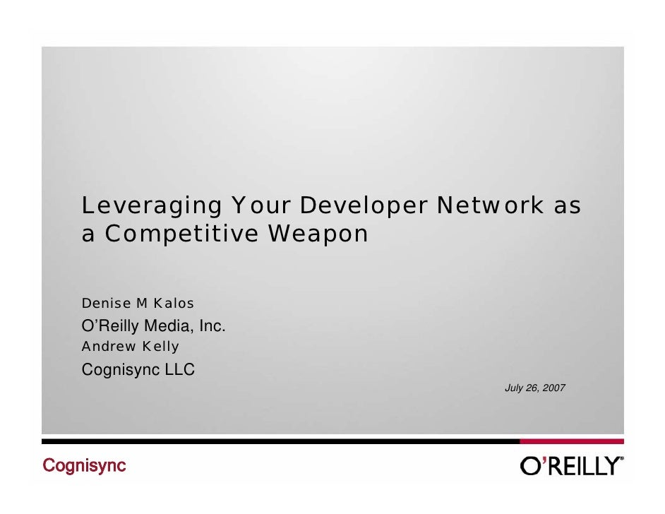 Leveraging Your Developer Network as     a Competitive Weapon      Denise M Kalos     O'Reilly Media, Inc.     Andrew Kell...
