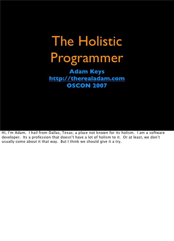 The Holistic                           Programmer                                  Adam Keys                           htt...