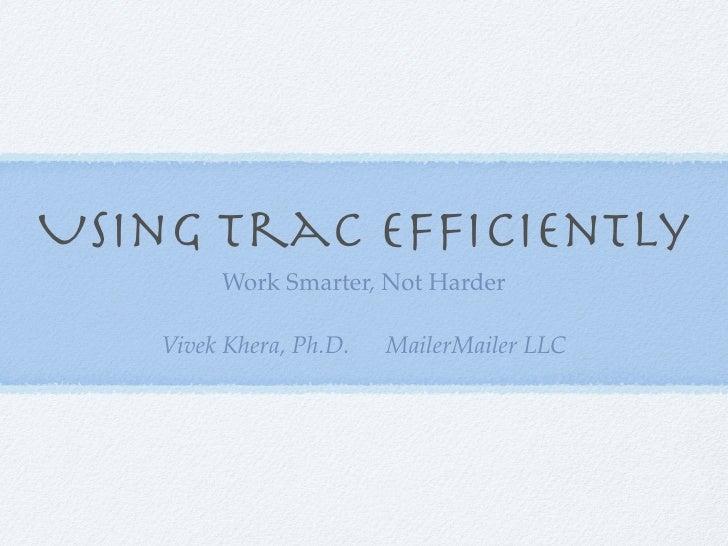 Using Trac Efficiently         Work Smarter, Not Harder     Vivek Khera, Ph.D.   MailerMailer LLC