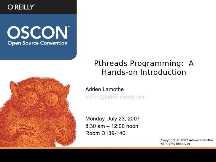 Pthreads Programming: A      Hands-on Introduction  Adrien Lamothe adrien@adriensweb.com    Monday, July 23, 2007 8:30 am ...