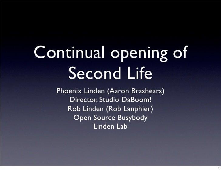 Continual opening of    Second Life   Phoenix Linden (Aaron Brashears)      Director, Studio DaBoom!      Rob Linden (Rob ...