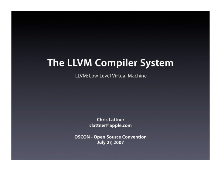 The LLVM Compiler System      LLVM: Low Level Virtual Machine                    Chris Lattner            clattner@apple.c...