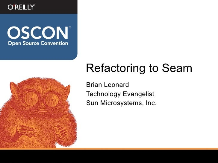 Refactoring to Seam <ul><li>Brian Leonard </li></ul><ul><li>Technology Evangelist </li></ul><ul><li>Sun Microsystems, Inc....