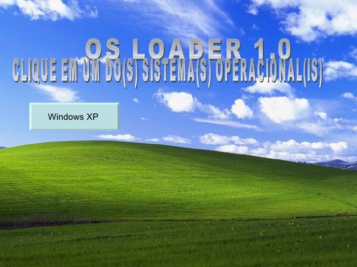 OS LOADER 1.0 CLIQUE EM UM DO(S) SISTEMA(S) OPERACIONAL(IS) Windows XP