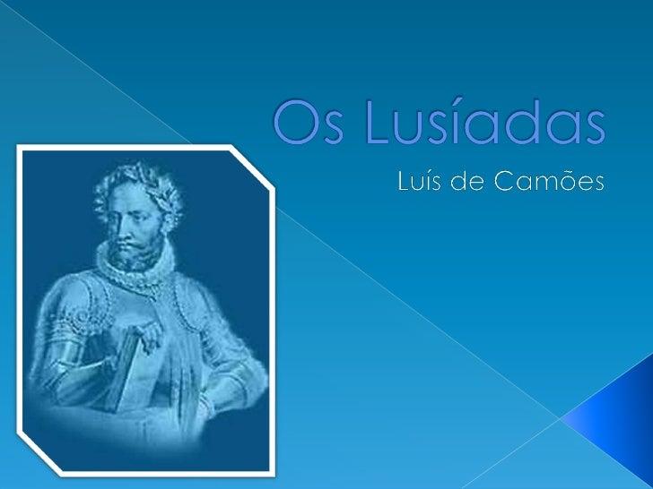 Os Lusíadas são uma obra do séc. XVI.        Este século, caracterizado por uma      grande viragem no pensamento     hu...