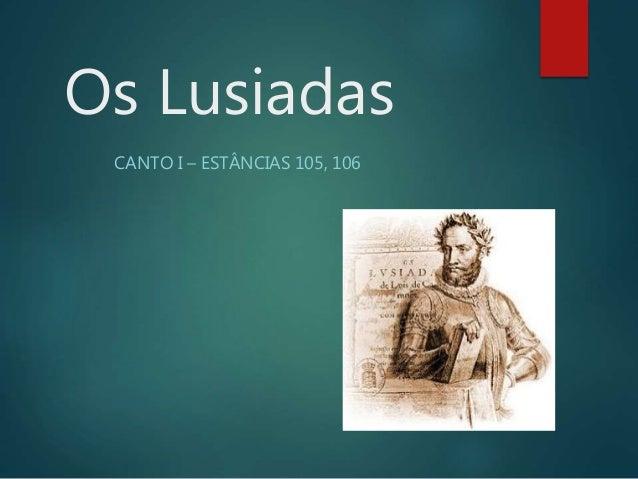 Os Lusiadas CANTO I – ESTÂNCIAS 105, 106
