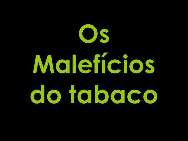 Os Malefícios do tabaco