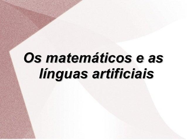 Os matemáticos e asOs matemáticos e aslínguas artificiaislínguas artificiais