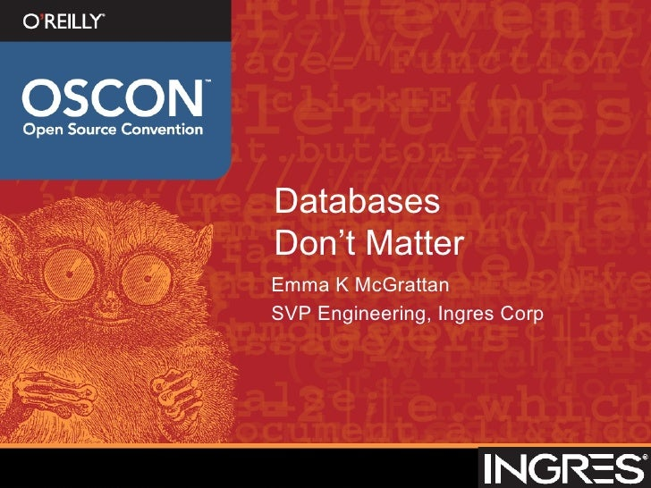 Databases  Don't Matter <ul><li>Emma K McGrattan </li></ul><ul><li>SVP Engineering, Ingres Corp </li></ul>