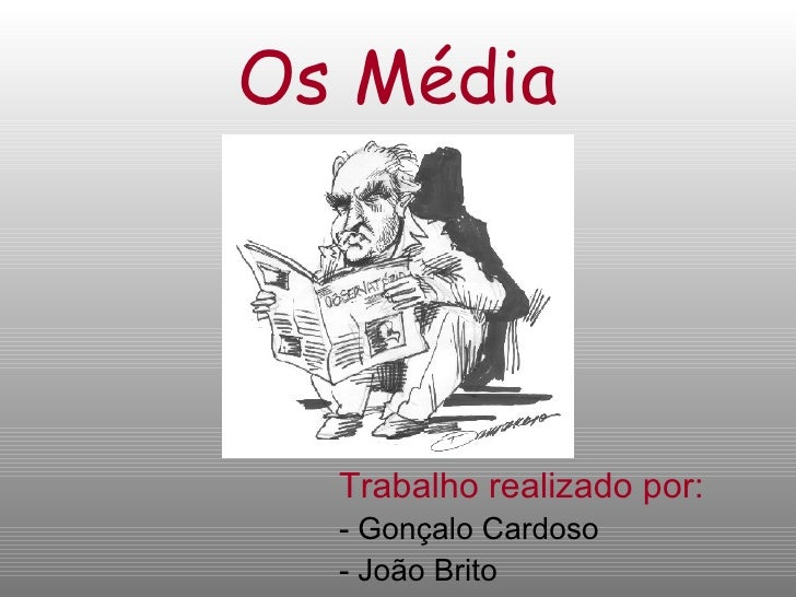 Os Média <ul><li>Trabalho realizado por: </li></ul><ul><li>- Gonçalo Cardoso </li></ul><ul><li>- João Brito </li></ul>