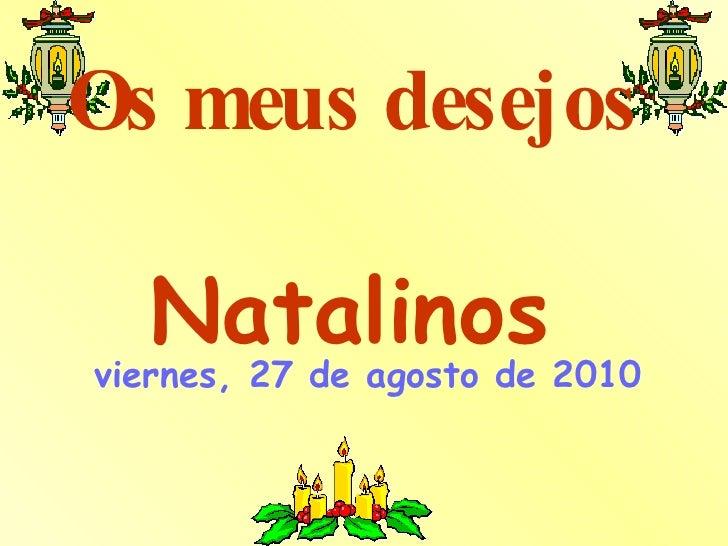 Os meus desejos   Natalinos   viernes, 27 de agosto de 2010