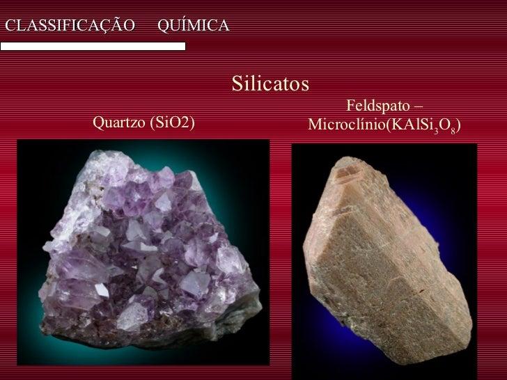 CLASSIFICAÇÃO  QUÍMICA Silicatos Quartzo (SiO2) Feldspato – Microclínio(KAlSi 3 O 8 )