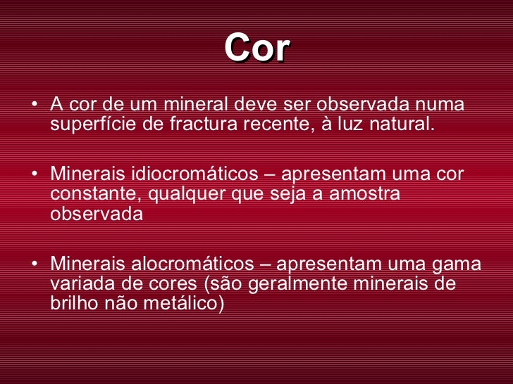 Cor <ul><li>A cor de um mineral deve ser observada numa superfície de fractura recente, à luz natural. </li></ul><ul><li>M...
