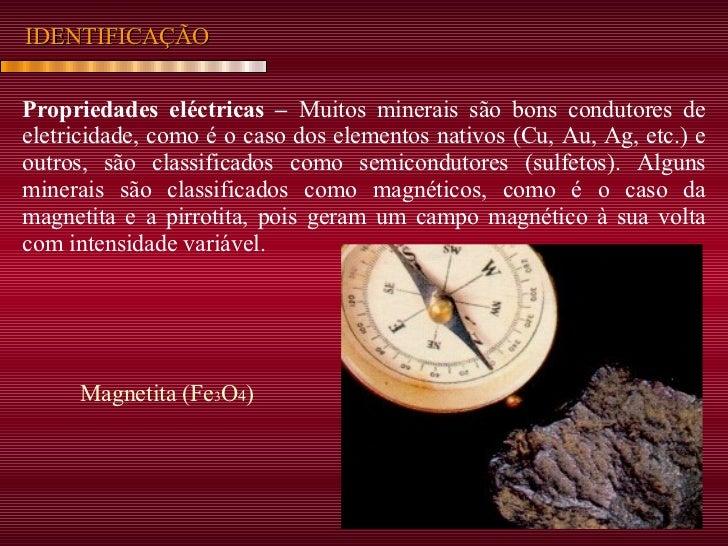 Propriedades eléctricas –  Muitos minerais são bons condutores de eletricidade, como é o caso dos elementos nativos (Cu, A...