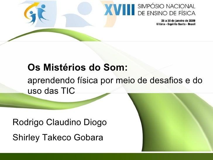 Os Mistérios do Som: aprendendo física por meio de desafios e do uso das TIC Rodrigo Claudino Diogo Shirley Takeco Gobara