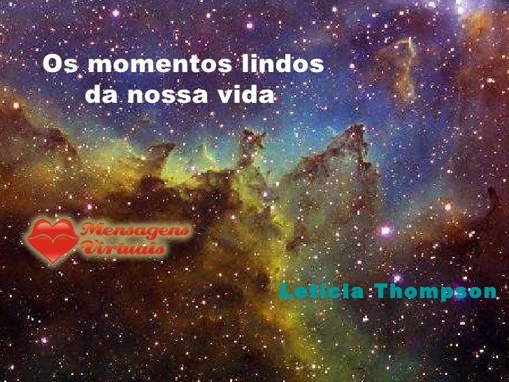 Os momentos lindos  da nossa vida Letícia Thompson