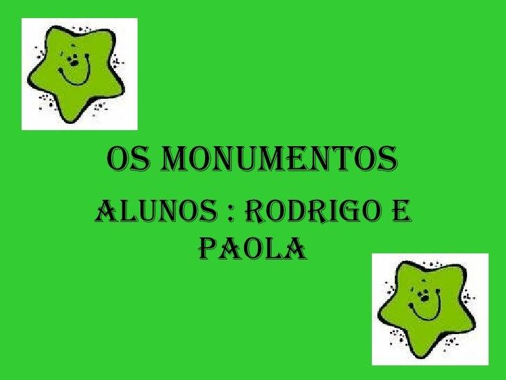 Os Monumentos Alunos : Rodrigo e Paola