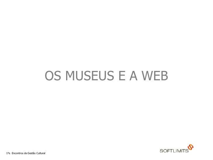 OS MUSEUS E A WEB