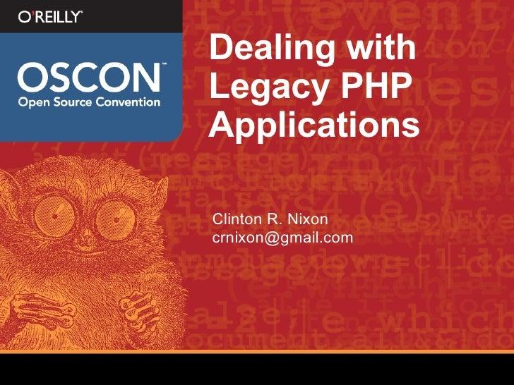 Dealing with Legacy PHP Applications <ul><li>Clinton R. Nixon </li></ul><ul><li>[email_address] </li></ul>