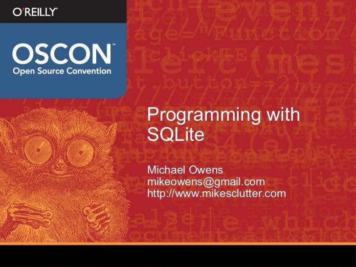 Programming with SQLite <ul><li>Michael Owens </li></ul><ul><li>[email_address] </li></ul><ul><li>http://www.mikesclutter....