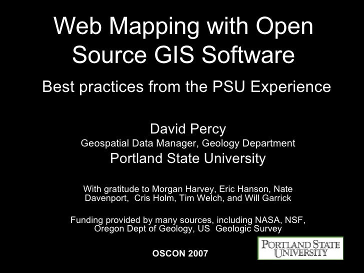Web Mapping with Open Source GIS Software   Best practices from the PSU Experience David Percy Geospatial Data Manager, Ge...