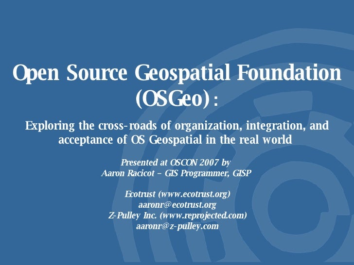 Open Source Geospatial Foundation (OSGeo)   : Exploring the cross-roads of organization, integration, and acceptance of OS...
