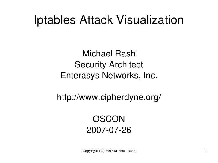 Iptables Attack Visualization                Michael Rash             Security Architect          Enterasys Networks, Inc....