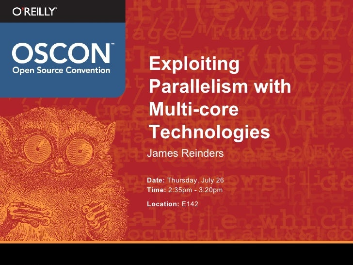 Exploiting Parallelism with Multi-core Technologies <ul><li>James Reinders </li></ul><ul><li>Date:  Thursday, July 26 </li...