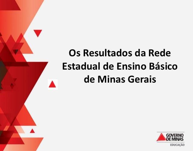 Os Resultados da RedeEstadual de Ensino Básico     de Minas Gerais