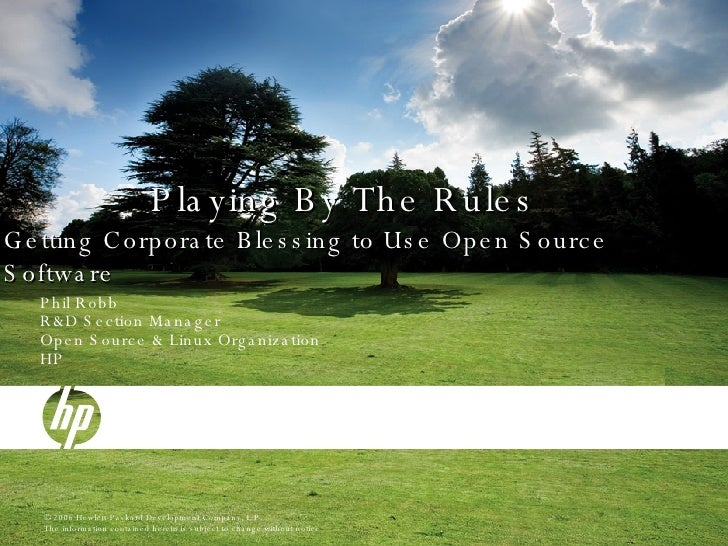 Playing By The Rules Getting Corporate Blessing to Use Open Source Software <ul><li>Phil Robb </li></ul><ul><li>R&D Sectio...