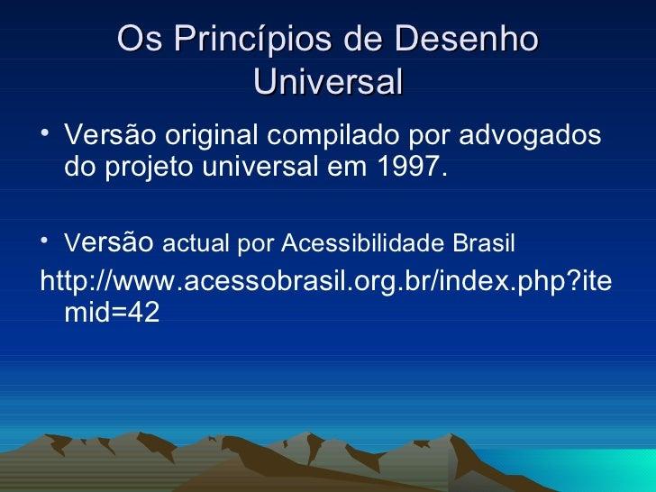 Os Princípios de Desenho Universal <ul><li>Versão original compilado por advogados do projeto universal em 1997.  </li></u...