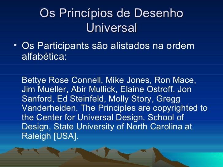 Os Princípios de Desenho Universal <ul><li>Os Participants são alistados na ordem alfabética:  </li></ul><ul><li>Bettye Ro...