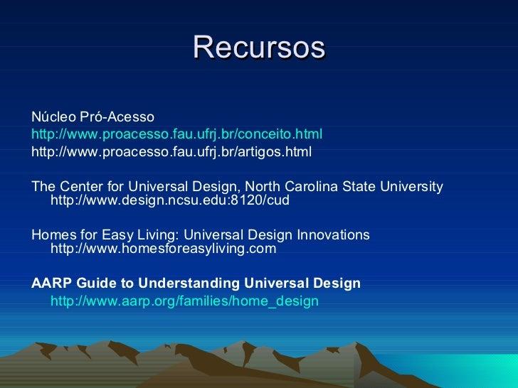 Recursos <ul><li>Núcleo Pró-Acesso  </li></ul><ul><li>http://www.proacesso.fau.ufrj.br/conceito.html </li></ul><ul><li>htt...