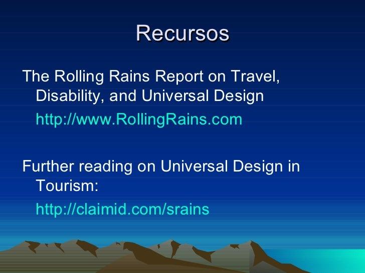 Recursos <ul><li>The Rolling Rains Report on Travel, Disability, and Universal Design </li></ul><ul><li>http://www.Rolling...