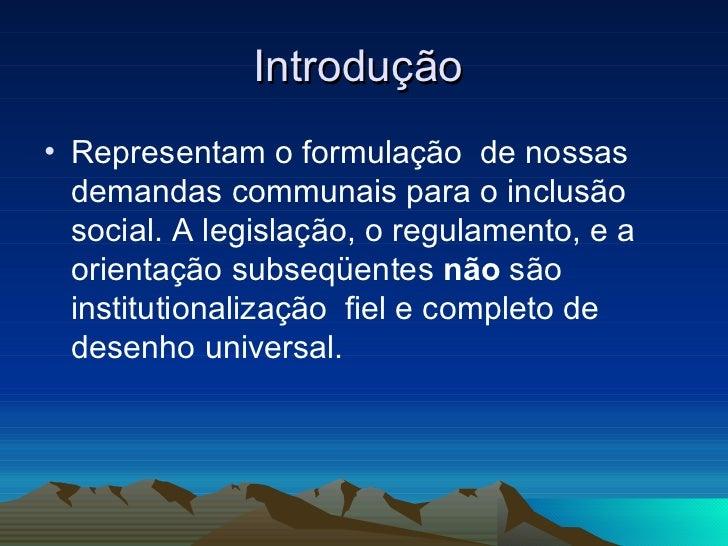 Introdução  <ul><li>Representam o formulação  de nossas demandas communais para o inclusão  social. A legislação, o regula...