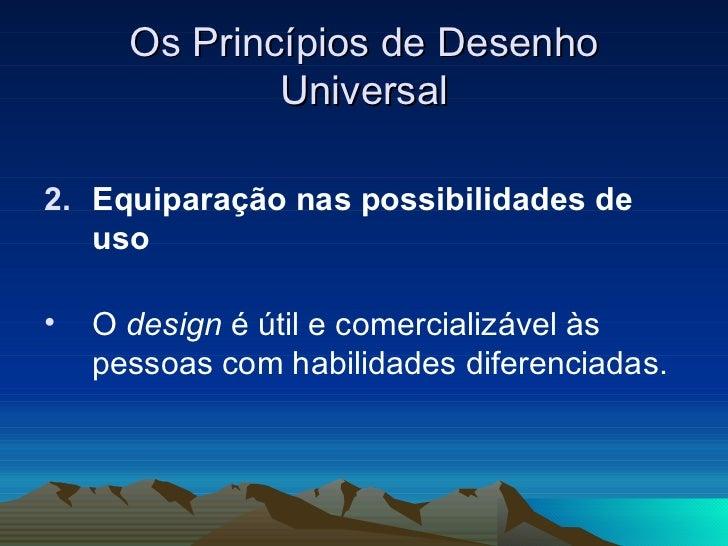 Os Princípios de Desenho Universal <ul><li>Equiparação nas possibilidades de uso   </li></ul><ul><li>O  design  é útil e c...