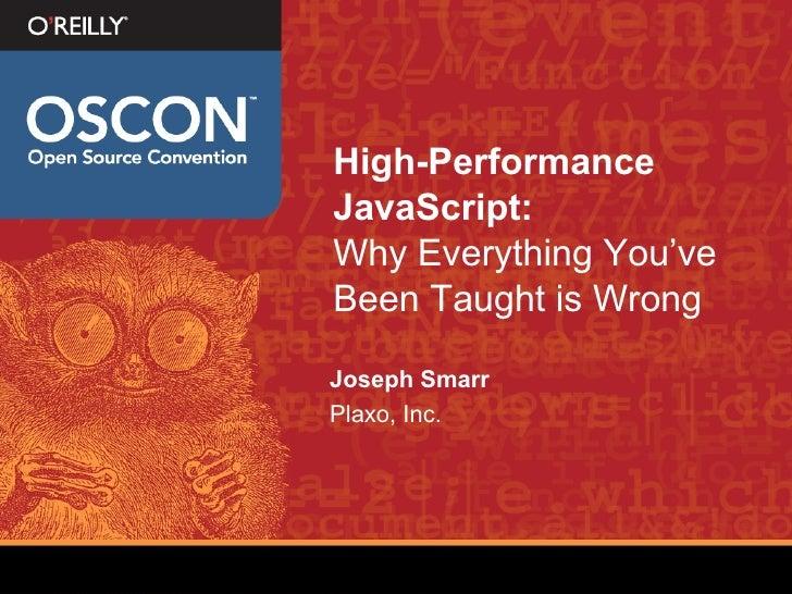 High-Performance JavaScript:   Why Everything You've Been Taught is Wrong <ul><li>Joseph Smarr </li></ul><ul><li>Plaxo, In...