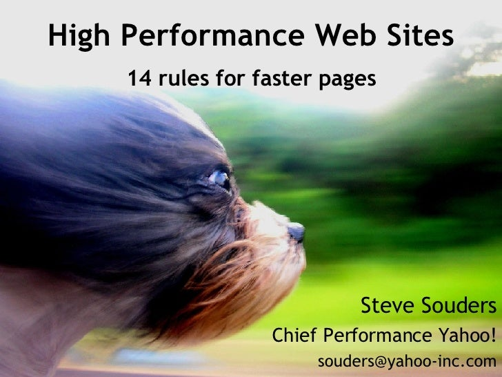 High Performance Web Sites 14 rules for faster pages Steve Souders Chief Performance Yahoo! [email_address]