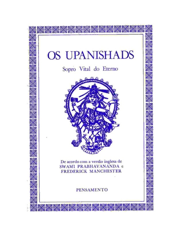 2 SUMÁRIO PREFACIO 3 INTRODUÇÃO 6 OS UPANISHADS 8 I. ISHA 10 II. KENA 13 III. KATHA 16 IV. PRASNA 23 V. MUNDAKA 28 VI. MAN...